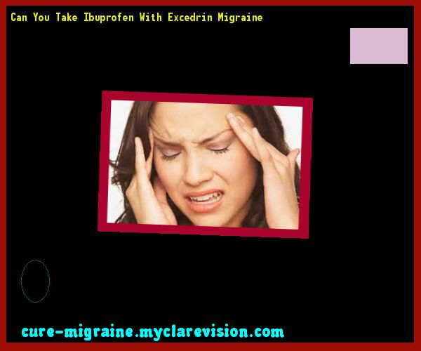 Can You Take Ibuprofen With Excedrin Migraine 202136 - Cure Migraine