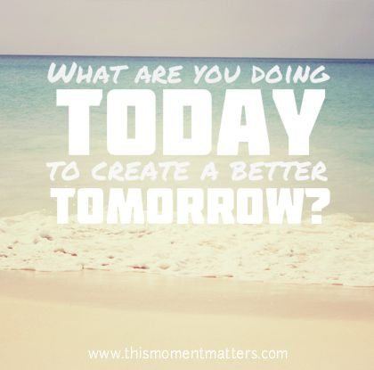 """""""What are you doing today to create a better tomorrow?"""" - Shawn Ellis"""