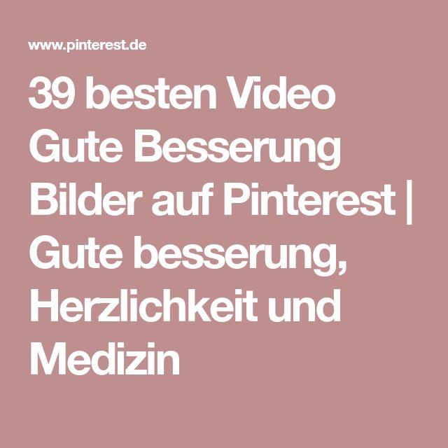 39 besten Video Gute Besserung Bilder auf Pinterest | Gute besserung, Herzlichkeit und Medizin