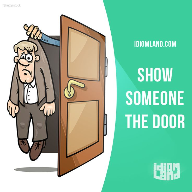 """""""Show someone the door"""" means """"to dismiss someone from a job"""". Example: Jones made the mistake of complaining about the boss and was shown the door."""
