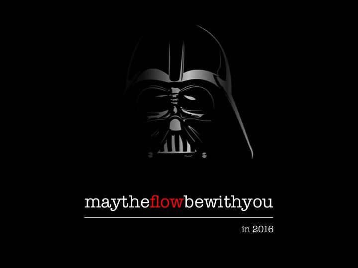 May the Flow be with you also in 2016!