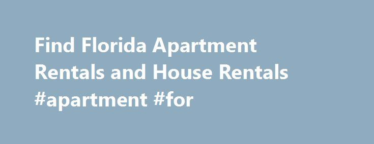 Find Florida Apartment Rentals and House Rentals #apartment #for http://nef2.com/find-florida-apartment-rentals-and-house-rentals-apartment-for/  #apartment for rent in # Florida Apartments and Homes Overview Whether you're a sun worshipper or just want to get a share of the booming economic growth, Florida is a state on the rise that has a lot to appeal to newcomers looking for apartments for rent. One of the fastest-growing states in the Union,...