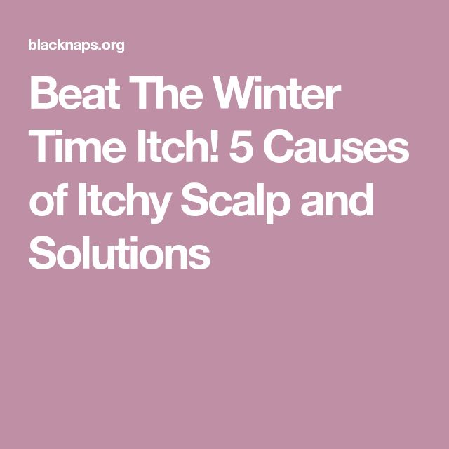 Beat The Winter Time Itch! 5 Causes of Itchy Scalp and Solutions