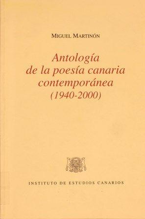Antología de la poesía canaria contemporánea (1940-2000) / Miguel Martinón. -- [La Laguna] : Instituto de Estudios Canarios, 2003. http://absysnetweb.bbtk.ull.es/cgi-bin/abnetopac01?TITN=256666