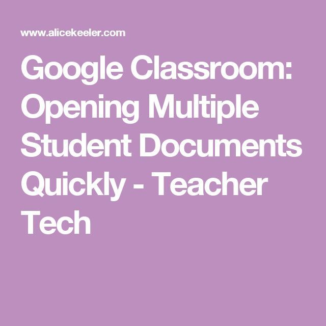 Google Classroom: Opening Multiple Student Documents Quickly - Teacher Tech