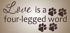 LOVE IS A FOUR-LEGGED WORD Vinyl Wall Quote Decal Dog Rescue Puppy Paw Prints