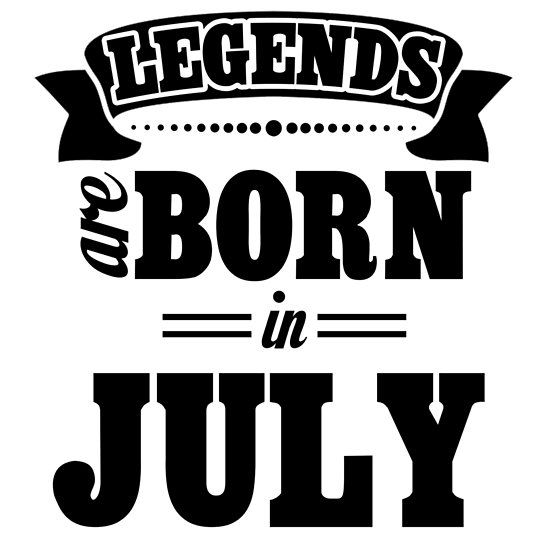 Legends Are Born In July Look And Love Pinterest