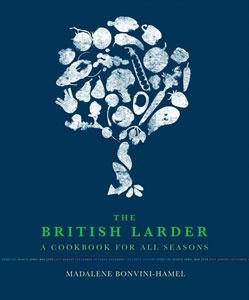 The British Larder: A Cookbook for All Seasons by Madalene Bonvini-Hamel. Winner of a Gourmand World Cookbook Award, 2013.