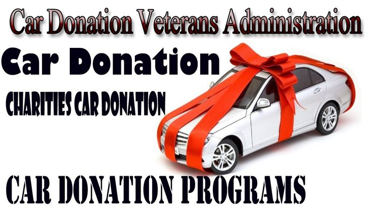 Car Donation | Charities Car Donation | Car Donation Programs | Car Donation Veterans Administration