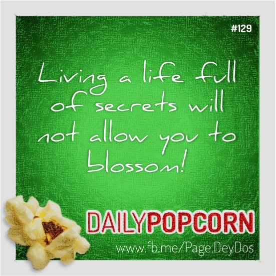 """MAY09: """"Living a Life full of secrets will not allow you to blossom!"""" #DailyPopcorn #DeyDos  Your inbox wants Daily Popcorn.  Get them here: http://eepurl.com/KrXdj"""