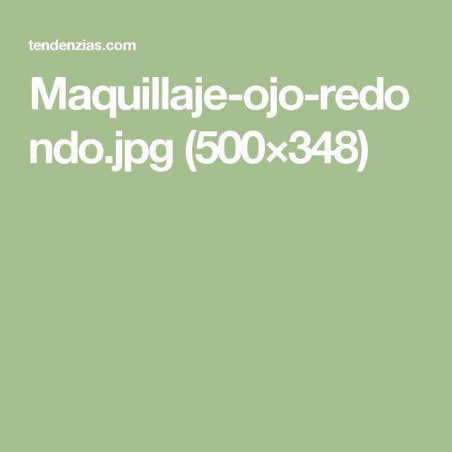 Maquillaje-ojo-redondo.jpg (500×348)