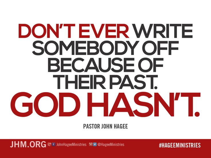 Don't ever write somebody off because of their past. God hasn't. - Pastor John Hagee