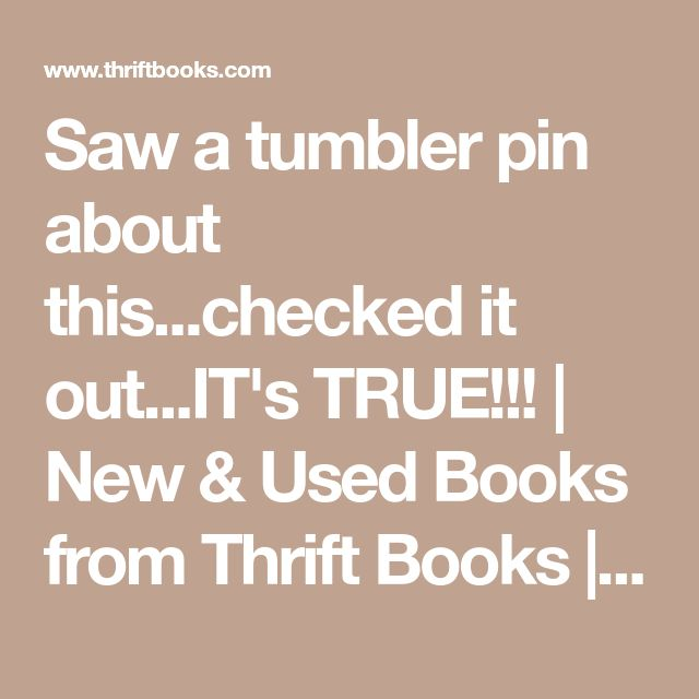 Saw a tumbler pin about this...checked it out...IT's TRUE!!! | New & Used Books from Thrift Books | Buy Cheap Books Online