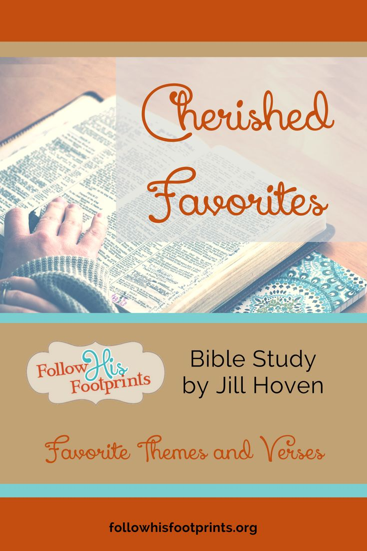 Cherished Favorites Part 1, a printable Bible study from Jill Hoven at followhisfootprints.org. Favorite themes and verses from God's Word regarding Jesus, faith, and worry.