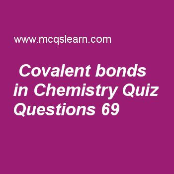 Learn quiz on covalent bonds in chemistry, A level chemistry quiz 69 to practice. Free chemistry MCQs questions and answers to learn covalent bonds in chemistry MCQs with answers. Practice MCQs to test knowledge on covalent bonds in chemistry, order of reaction, chlorides of period 3 elements, oxidation number of oxides, temperature effect on reaction rate worksheets.  Free covalent bonds in chemistry worksheet has multiple choice quiz questions as for dative covalent bonding, one atom..