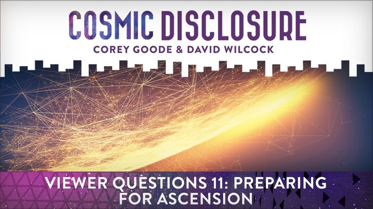 Viewer Questions 11: Preparing for Ascension Cosmic Disclosure with David Wilcock - Season 8, Episode 8 - 9/26/2017 - A new batch of questions have come to Corey and David, and their answers may surprise you. They explore details of the coming ascension experience, how it will come, what the earth will be like after and what happens to those who don't ascend. Have you wondered if David has been contacted? Find out why, or why not. With more ETs attempting to make contact with humans...