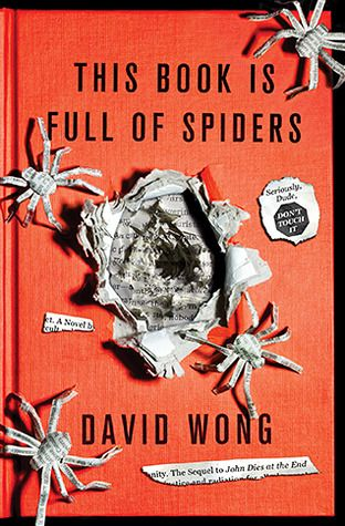 This Book Is Full of Spiders (John Dies at the End, 2) by David Wong / 9780312546342 / Fiction - Horror - Even better than the first book, John Dies at the End.