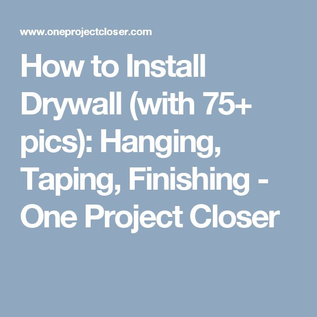 How to Install Drywall (with 75+ pics): Hanging, Taping, Finishing - One Project Closer