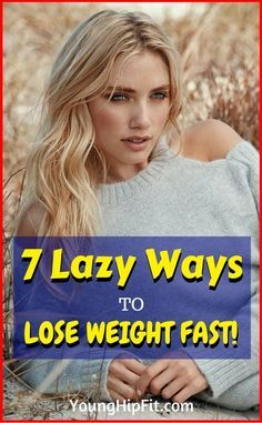Lazy ways to lose weight fast. 7 ways to speed up your weight loss without working out non-stop or eating disgusting foods! Check out all 7 easy diet tips by reading this article!