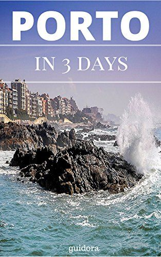 Porto in 3 Days (Travel Guide 2016) - How to Enjoy 3 Amazing Days in Porto, Portugal: What to Do in 72 Hours in Porto - An Hour by Hour Perfect Plan by Local Experts. More than 20 Secrets Included. by Porto Travel Guide