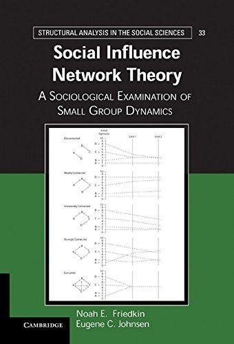 Social Influence Network Theory: A Sociological Examination of Small Group Dynamics (Structural Analysis in the Social Sciences)