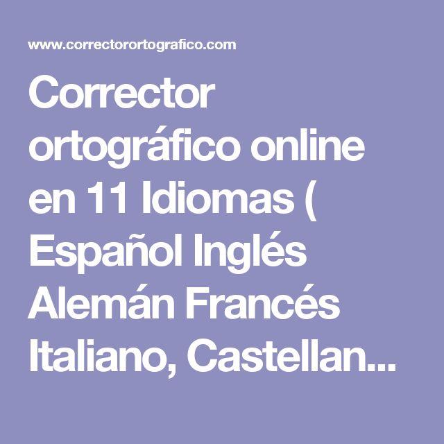 Corrector ortográfico online en 11 Idiomas ( Español Inglés Alemán Francés Italiano, Castellano y más )