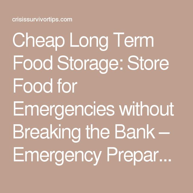 Cheap Long Term Food Storage: Store Food for Emergencies without Breaking the Bank – Emergency Preparedness Tips