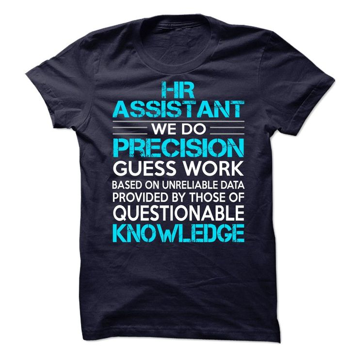 HR Assistant We Do Precision Guess Work Knowledge T Shirt. Cheap ...