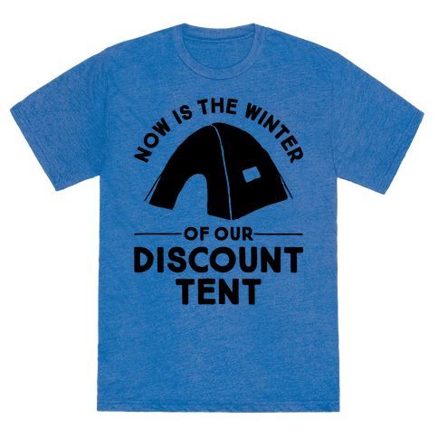 """Discount Tent - This nerdy camping shirt features a tent and the Shakespearian pun """"now is the winter of our discount tent"""" and is perfect for people who love Shakespeare, Richard III, going camping, hiking, enjoy the outdoors, weekend warriors, hunting, exploring, cooking outside, grilling, climbing, pitching tents, and enjoying the beauty of nature!"""