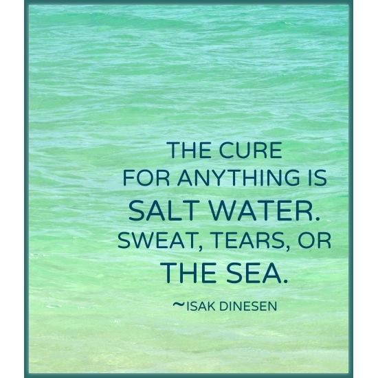 salt water - sweat, tears, or the sea. -- Isak Dinesen Quote, 14x11. Salt Water Heals Everything ...