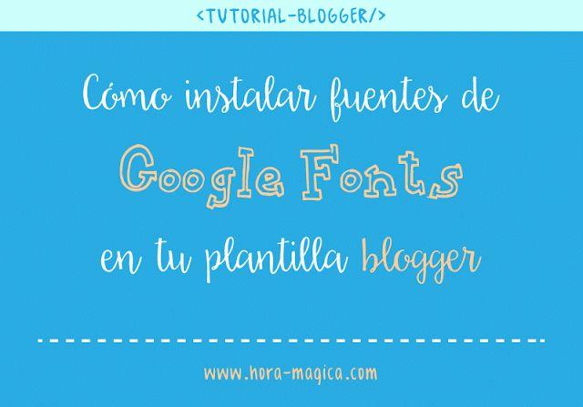 Cómo instalar fuentes de Google Fonts en tu plantilla blogger