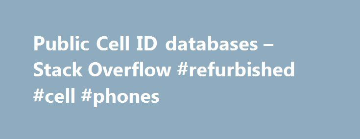Public Cell ID databases – Stack Overflow #refurbished #cell #phones http://mobile.remmont.com/public-cell-id-databases-stack-overflow-refurbished-cell-phones/  I'm building a location aware mobile application which uses GPS, but I'd like to be able to add cell location too. The best thing I have found so far is to use Google Gears. which has a location API available, but my application is not web based. Are there any good public cell ID databasesRead More