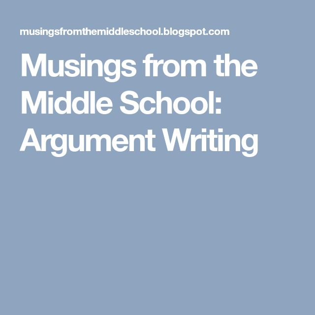Musings from the Middle School: Argument Writing