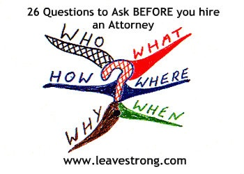 FREE PDF: http://leavestrong.com/pdf-download-26-questions-to-ask-before-signing-a-retainer-agreement/