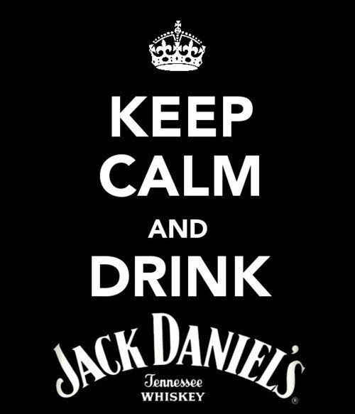 Keep calm and drink Jack Daniel's.