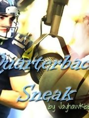 Quarterback Sneak By: jayhawkbb  As a Seattle sports talk radio host, it's my job to give my opinion on the Seahawks new quarterback, Edward Cullen. But maybe I shouldn't have said what I did...you know, about his butt. E/B Rated M for language and adult content.  https://www.fanfiction.net/s/8483034/1/Quarterback-Sneak