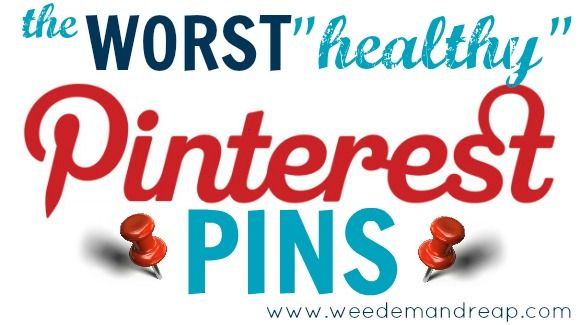 Weed em and Reap: The Worst Healthy Pins on Pinterest