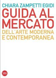 """""""Guida al mercato dell'arte moderna e contemporanea"""" di Chiara Zampetti Egidi"""