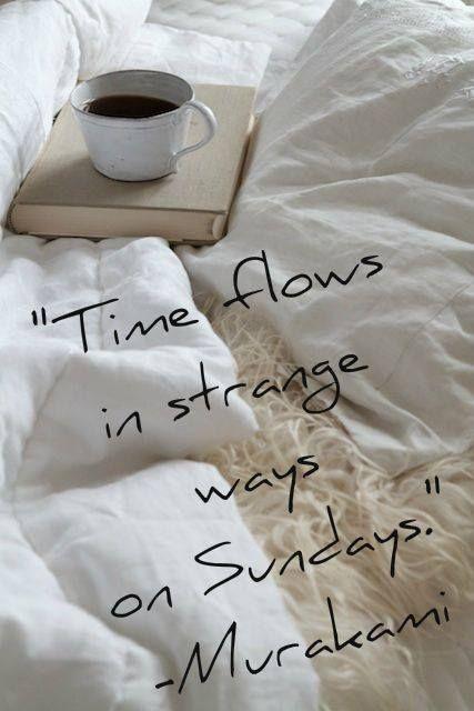 Time flows in strange ways on Sundays. - Haruki Murakami