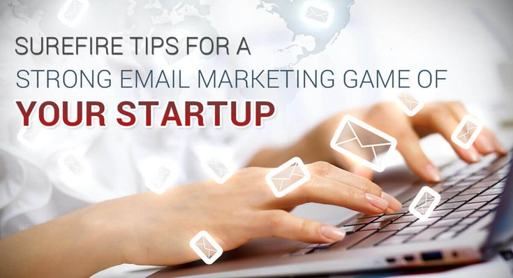 4 Surefire Tips for a Strong Email Marketing Game of Your Startup