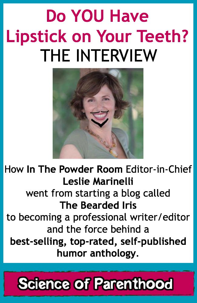 "Norine of @sciofparenthood interviews @TheBeardedIris  about her success at @In The Powder Room with ""You Have Lipstick on Your Teeth."" self-publishing 