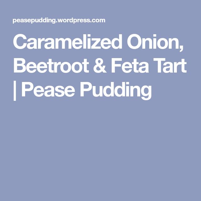 Caramelized Onion, Beetroot & Feta Tart | Pease Pudding