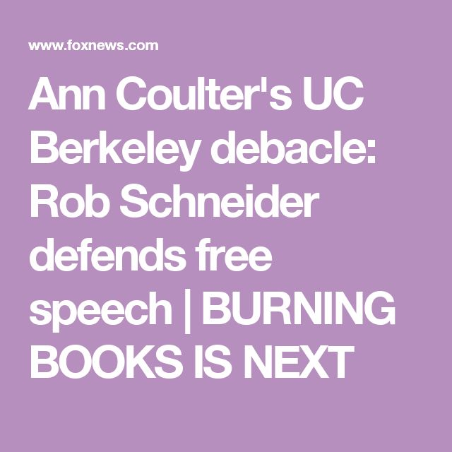 Ann Coulter's UC Berkeley debacle: Rob Schneider defends free speech | BURNING BOOKS IS NEXT