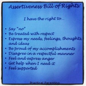 "Assertiveness Bill of Rights-  I think this is the most helpful thing I've known, ""Nuts and Bolts"" self-help"