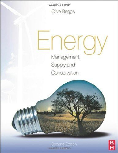 Energy: Management, Supply and Conservation, Second Edition by Clive Beggs. $53.17. Author: Clive Beggs. Publisher: Butterworth-Heinemann; 2 edition (September 8, 2009). Edition - 2. Publication: September 8, 2009