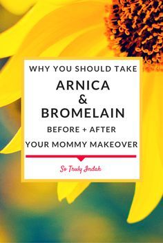 Why You Should Take Arnica & Bromelain Before + After Your Mommy Makeover|Have you heard of swell hell occurring after you've had a tummy tuck? How about liposuction bruises? Well, as you continue to prepare for your mommy makeover, make sure to include Arnica Montana and Bromelain in your surgery supplies. Click through to read more or pin it for later! | Plastic surgery | recovery | inflammation