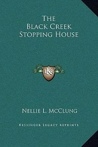 The Black Creek Stopping House - Nellie McClung