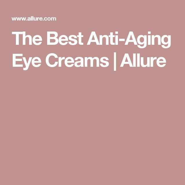 The Best Anti-Aging Eye Creams | Allure #AntiAgingTips #antiagingcreams