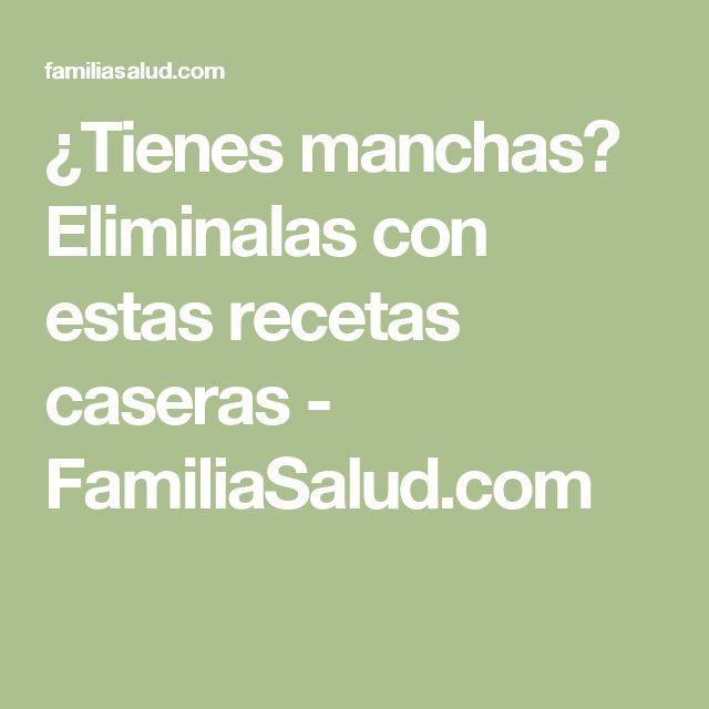 ¿Tienes manchas? Eliminalas con estas recetas caseras - FamiliaSalud.com