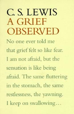"""c.s. lewis .... from """"A Grief Observed"""". A journal written after his wife, Joy Davidman, died of cancer."""